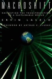 Macroshift - Navigating the Transformation to a Sustainable World ebook by Ervin Laszlo