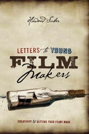 Letters to Young Filmmakers - Creativity and Getting Your Films Made ebook by Howard Suber