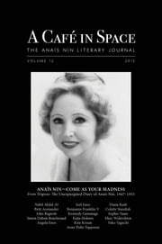 A Cafe in Space: The Anais Nin Literary Journal, Volume 12 ebook by Anais Nin