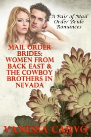 Mail Order Brides: Women From Back East & The Cowboy Brothers In Nevada (A Pair of Mail Order Bride Romances) ebook by Vanessa Carvo