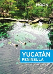Moon Yucatán Peninsula ebook by Liza Prado, Gary Chandler