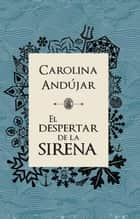 El despertar de la sirena ebook by Carolina Andújar