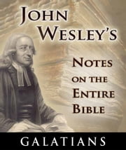 John Wesley's Notes on the Entire Bible-Book of Galatians ebook by John Wesley