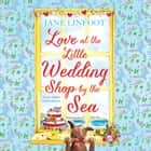 Love at the Little Wedding Shop by the Sea (The Little Wedding Shop by the Sea, Book 5) audiobook by Jane Linfoot