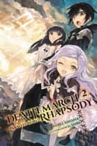 Death March to the Parallel World Rhapsody, Vol. 2 (light novel) ebook by Hiro Ainana
