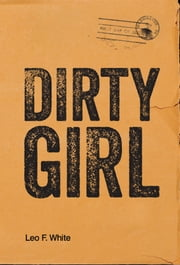 Dirty Girl ebook by Leo F. White