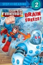 Brain Freeze! (DC Super Friends) ebook by J.E. Bright, Random House