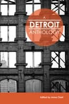 Detroit Anthology ebook by Anna Clark
