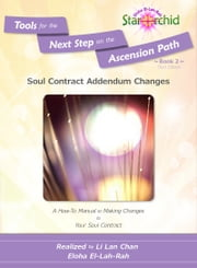 Soul Contract Addendum Changes: A How-To Manual on Making Changes to Your Soul Contract [Tools for the Next Step on the Ascension Path – Book 2] ebook by Li Lan Chan