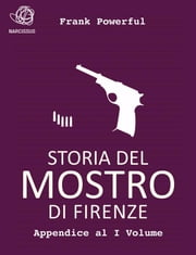 Storia del Mostro di Firenze - Appendice al I Volume ebook by Frank Powerful