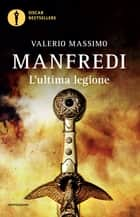 L'ultima legione eBook by Valerio Massimo Manfredi