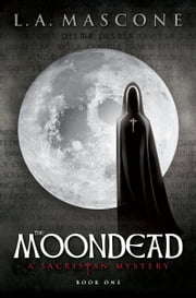 The Moondead - A Sacristan Mystery – Book One ebooks by L.A. Mascone