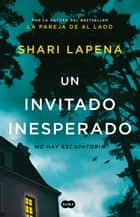 Un invitado inesperado eBook by Shari Lapena