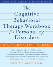The Cognitive Behavioral Therapy Workbook for Personality Disorders - A Step-by-Step Program ebook by Jeffrey Wood, PsyD