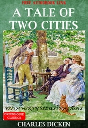 A Tale Of Two Cities (Complete&Illustrated)(Free Audio Book Link) - With Forty Illustrations ebook by Charles Dickens