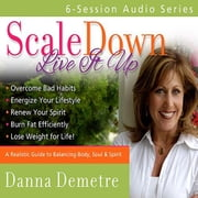 Scale Down, Live it Up - Audio Series audiobook by Danna Demetre