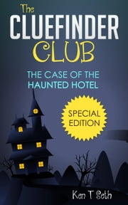 The Clue Finder Club : Special Case 2 : The Case of Haunted Hotel - Kids detective books- The ClueFinder Club, #4 ebook by Ken T Seth