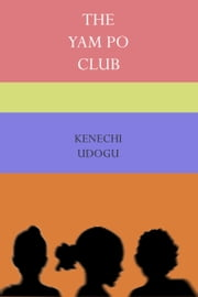 The Yam Po Club ebook by Kenechi Udogu
