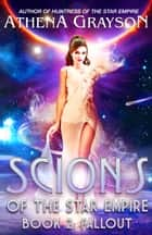 Fallout: Scions of the Star Empire #2 ebook by Athena Grayson