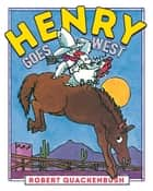 Henry Goes West ebook by Robert Quackenbush, Robert Quackenbush