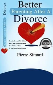Better Parenting After A Divorce ebook by Pierre Simard