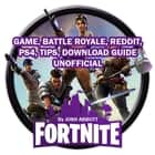 Fortnite Game, Battle Royale, Reddit, PS4, Tips, Download Guide Unofficial audiobook by Josh Abbott