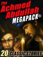 The Achmed Abdullah MEGAPACK ® - 20 Classic Stories ebook by Achmed Abdullah, Darrell Schweitzer