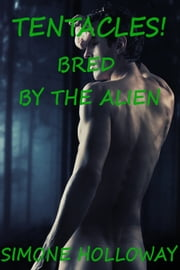 Tentacles Bundle: Bred By The Alien ebook by Simone Holloway
