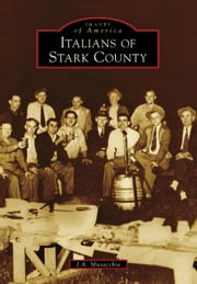 Italians of Stark County ebook by J.A. Musacchia