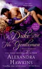 A Duke but No Gentleman - A Masters of Seduction Novel ebook by Alexandra Hawkins