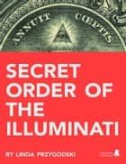 Secret Order of the Illuminati ebook by Linda  Przygodski
