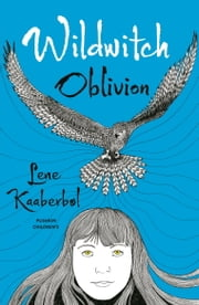 Wildwitch: Oblivion - Wildwitch: Volume Two ebook by Lene Kaaberbol,Charlotte Barslund,Rohan Eason