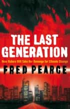 The Last Generation - How Nature Will Take Her Revenge for Climate Change ebook by Fred Pearce