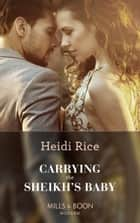 Carrying The Sheikh's Baby (Mills & Boon Modern) (One Night With Consequences, Book 49) 電子書 by Heidi Rice