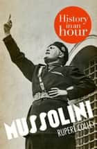 Mussolini: History in an Hour 電子書 by Rupert Colley