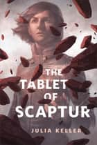 The Tablet of Scaptur - A Tor.com Original from the world of The Dark Intercept ebook by Julia Keller
