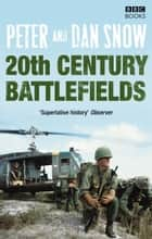 20th Century Battlefields ebook by Dan Snow, Peter Snow