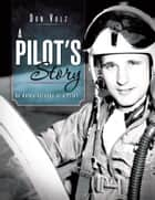A Pilot's Story ebook by Don Volz