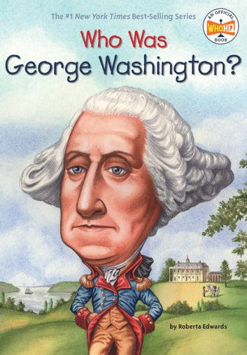 Who Was George Washington? ebook by Roberta Edwards,Who HQ