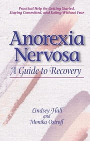 Anorexia Nervosa - A Guide to Recovery ebook by Lindsey Hall,Monika Ostroff