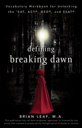 Defining Breaking Dawn: Vocabulary Workbook for Unlocking the SAT, ACT, GED, and SSAT ebook by Brian Leaf
