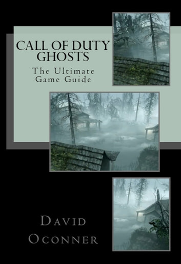 Call of Duty: Ghosts The Ultimate Game Guide ebook by David Oconner