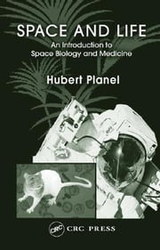 Space and Life: An Introduction to Space Biology and Medicine ebook by Planel, Hubert