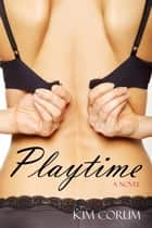 Playtime - A Novel of Sexual Fantasies ebook by Kim Corum
