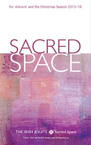 Sacred Space for Advent and the Christmas Season 2015-2016 ebook by The Irish Jesuits