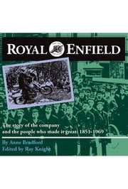 Royal Enfield - The story of the company and the people who made it great: 1851-1969 ebook by Anne Bradford