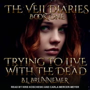 Trying To Live With The Dead audiobook by B.L. Brunnemer