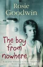 The Boy from Nowhere - A gritty saga of the search for belonging ebook by Rosie Goodwin
