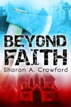 Beyond Faith ebook by Sharon A. Crawford