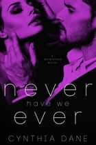 Never Have We Ever - A Betrothed Novel ebook by Cynthia Dane